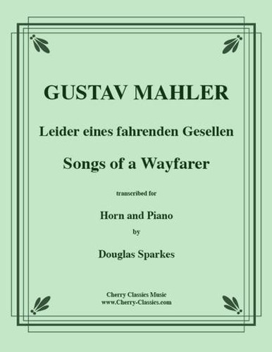 Mahler, Gustav - Songs of a Wayfarer for Horn and Piano, Trans. by Douglas Sparkes