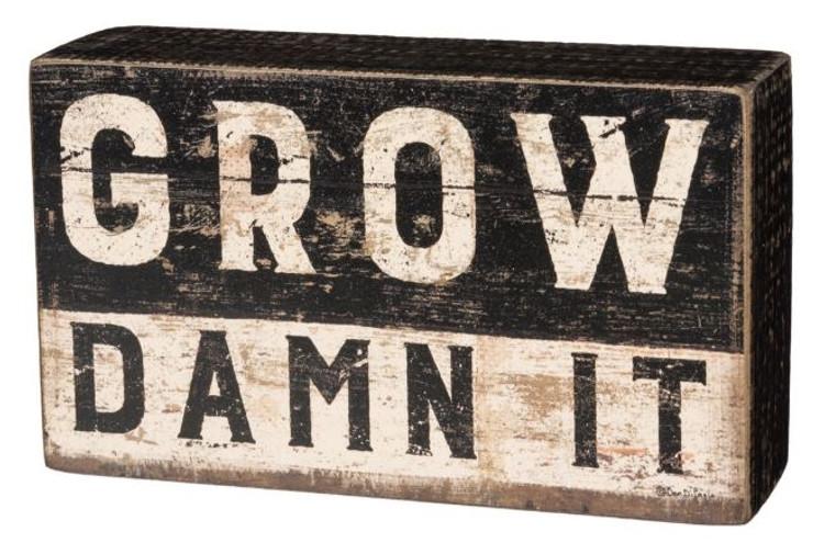 Box Sign - Grow Damn It