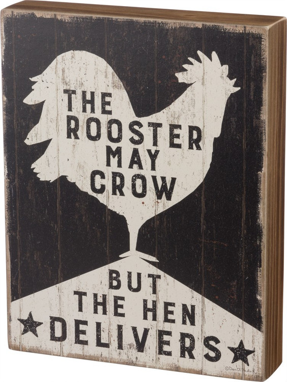 Box Sign - Rooster May Crow But Hen Delivers