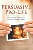 Persuasive Pro-Life: How to Talk About Our Culture's Toughest Issue (Bulk-Case of 20 Books)