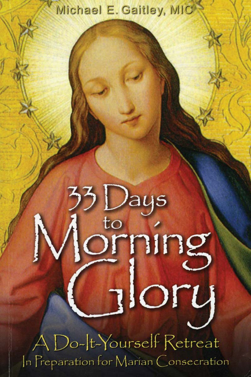 Days to morning glory a do it yourself retreat in preparation for 33 days to morning glory a do it yourself retreat in preparation for marian consecration solutioingenieria Images