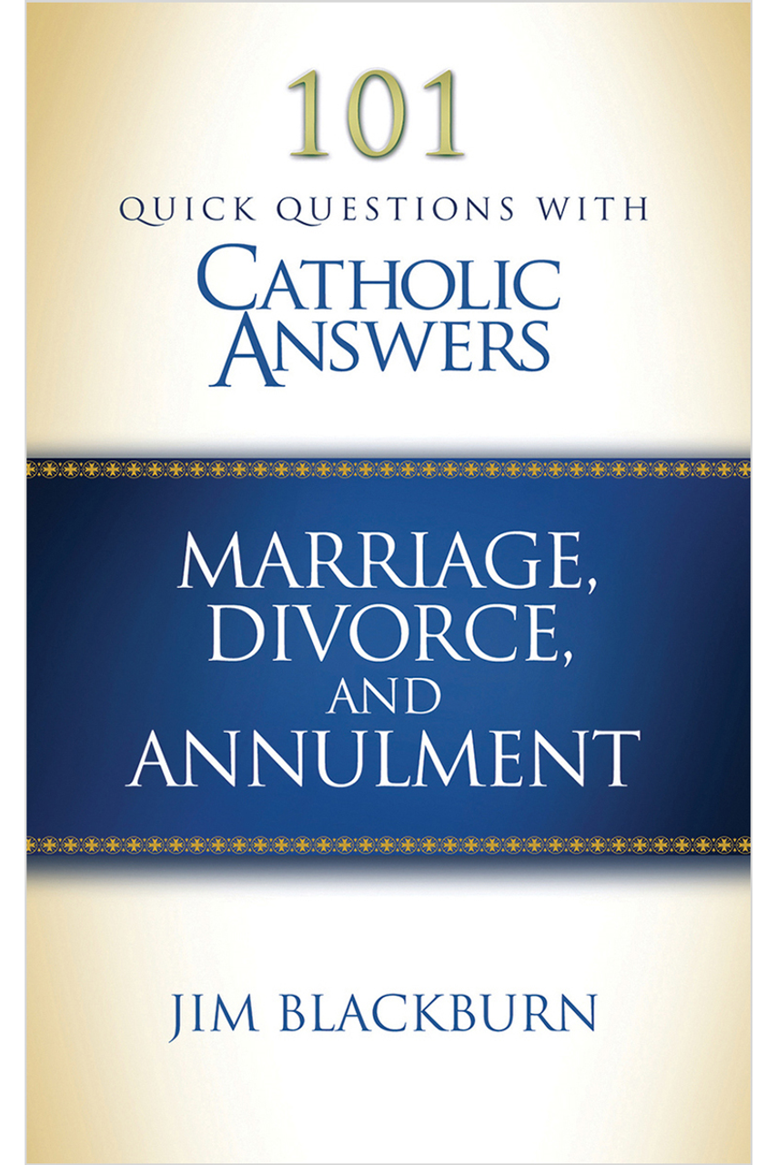 101 quick questions with catholic answers marriage divorce and 101 quick questions with catholic answers marriage divorce and annulments digital platinumwayz