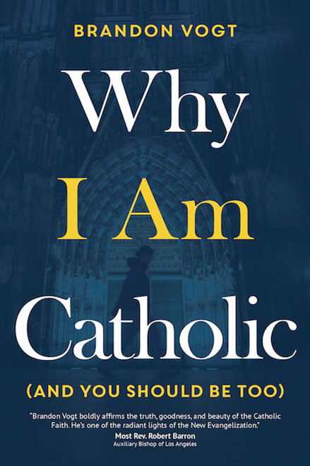 Why I Am Catholic (and You Should Be Too)