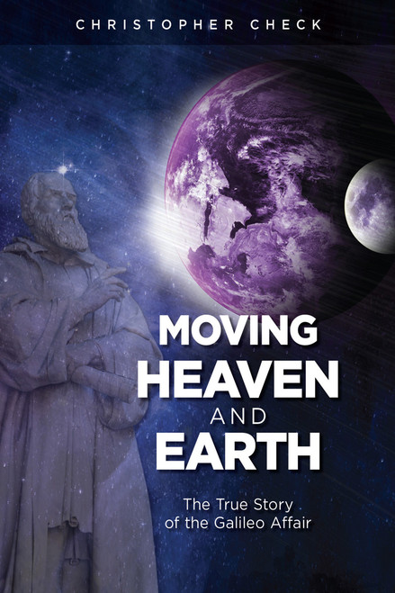 Moving Heaven and Earth: The True Story of the Galileo Affair