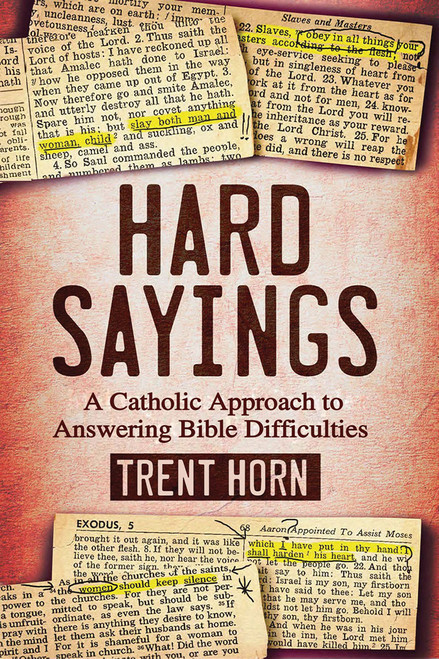 Hard Sayings: A Catholic Approach To Answering Bible Difficulties