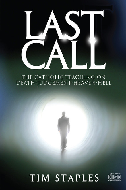 Last Call: The Catholic Teaching on Death-Judgment-Heaven-Hell