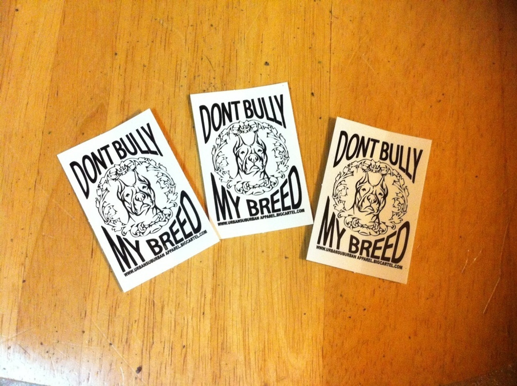"""DONT BULLY MY BREED"" Stickers"