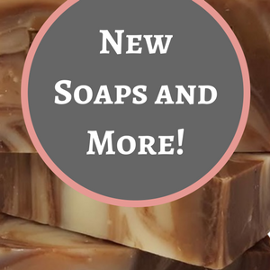 New Soaps and More are Here!
