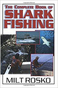 The Complete Book of Shark Fishing by Milt Rosko - 781580801071
