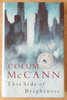McCann, Colum - SIGNED -This Side of Brightness UK First Edition HB