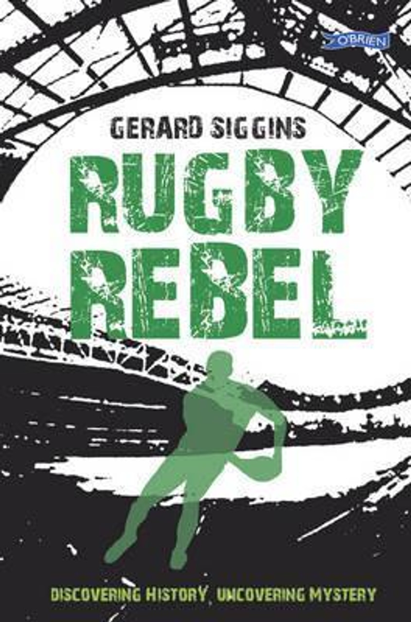 Siggins, Gerard / Rugby Rebel : Discovering History - Uncovering Mystery