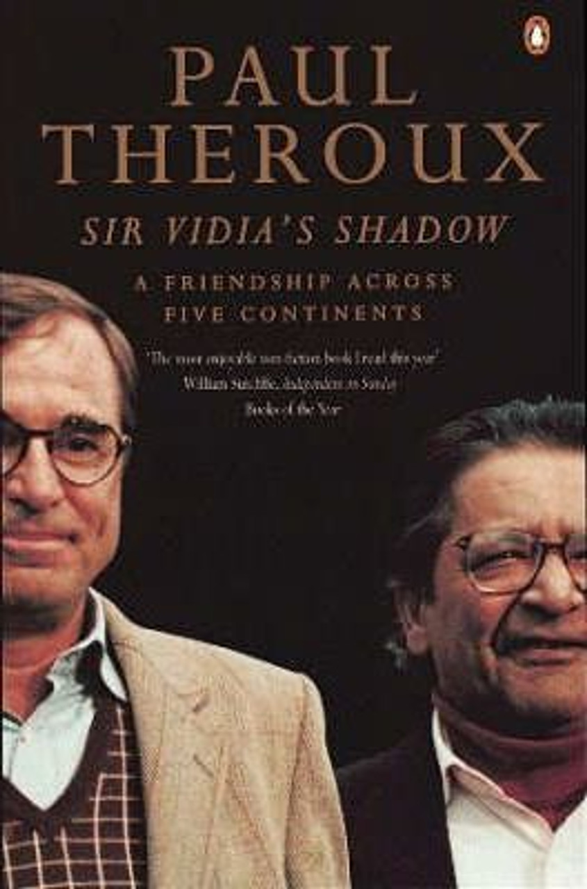 Theroux, Paul / Sir Vidia's Shadow : A Friendship Across Five Continents