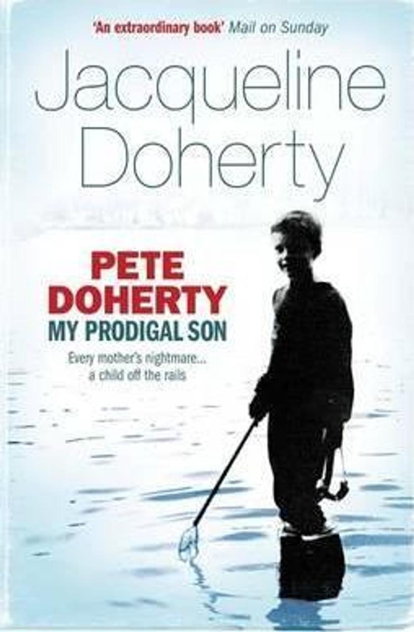 Doherty, Jacqueline / Pete Doherty: My Prodigal Son