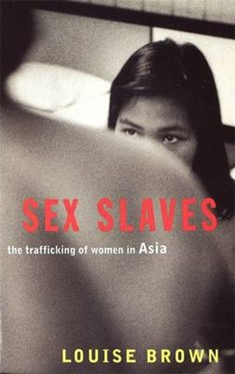 Brown, Louise / Sex Slaves : The Trafficking of women in Asia