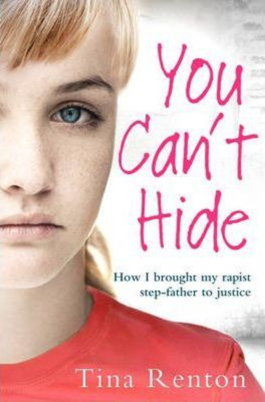 Renton, Tina / You Can't Hide : How I brought my rapist stepfather to justice