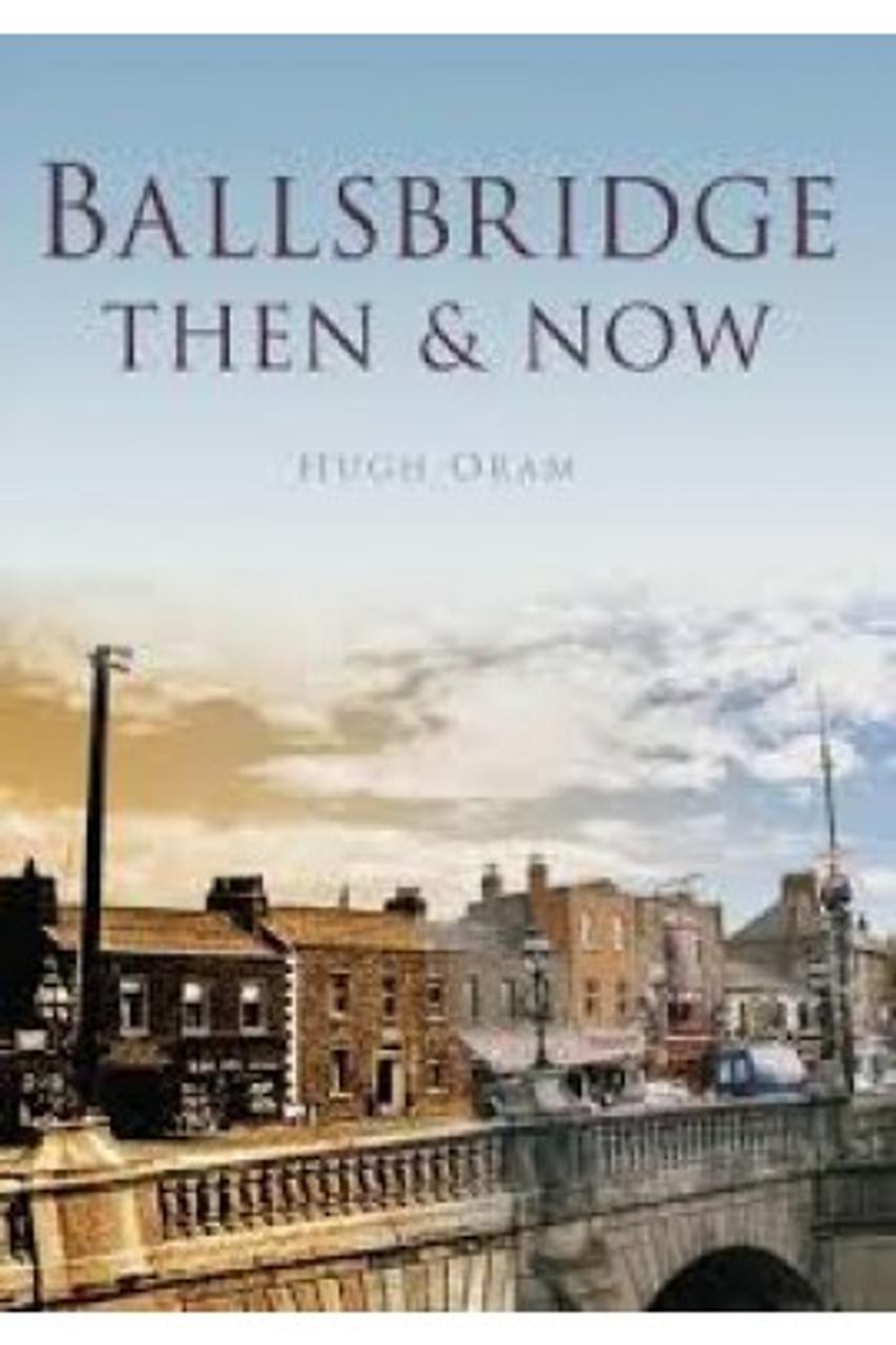 Oram, Hugh - Ballsbridge Then and Now - Dublin Local History - Vintage Photography