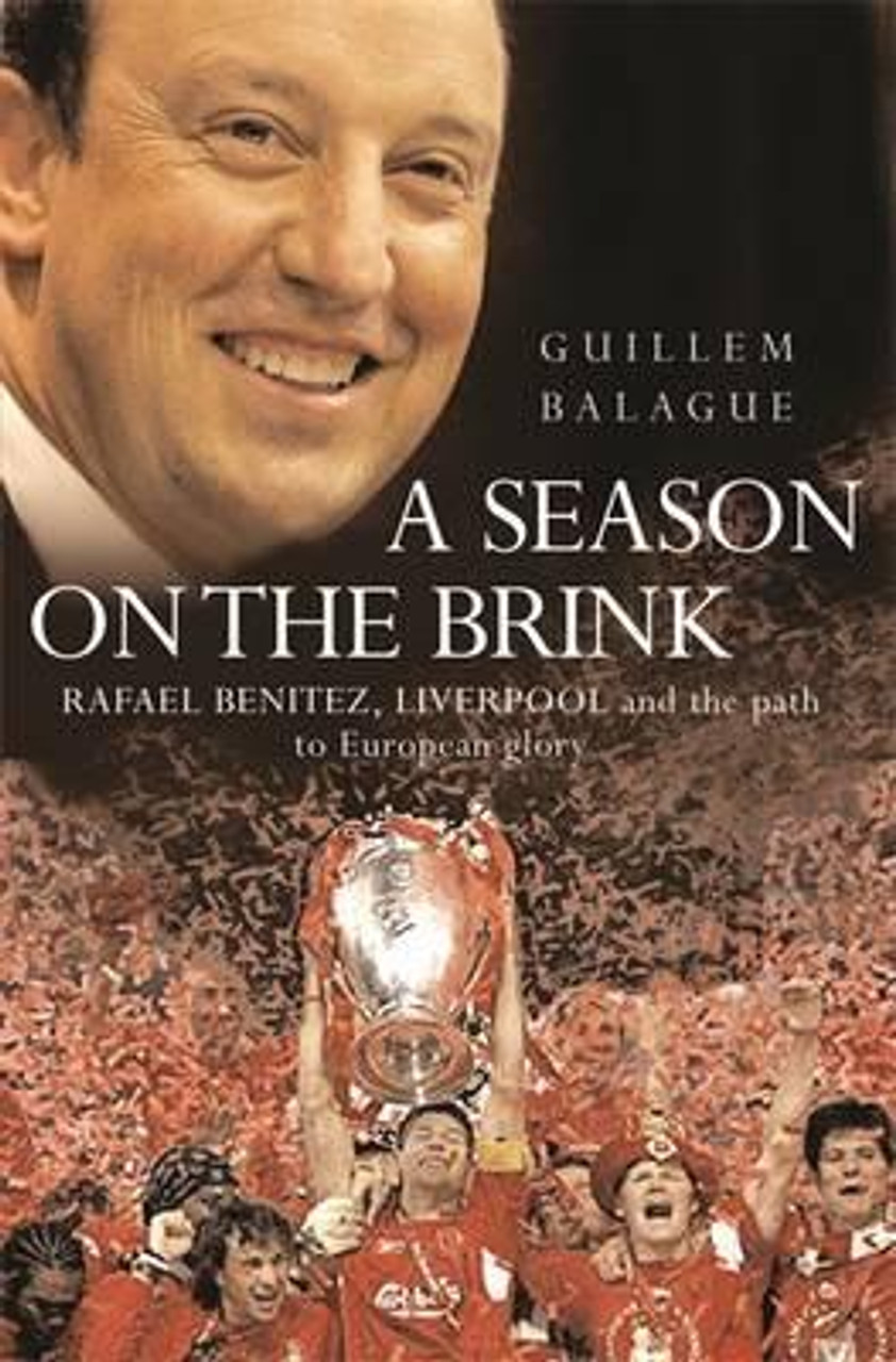 Balague, Guillem / A Season on the Brink : Rafael Benitez, Liverpool and the Path to European Glory (Large Hardback)