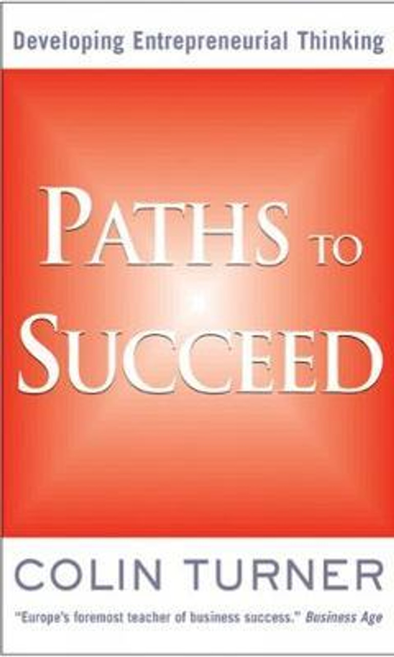 Turner, Colin / Paths to Succeed : Developing Your Entrepreneurial Thinking (Medium Paperback)