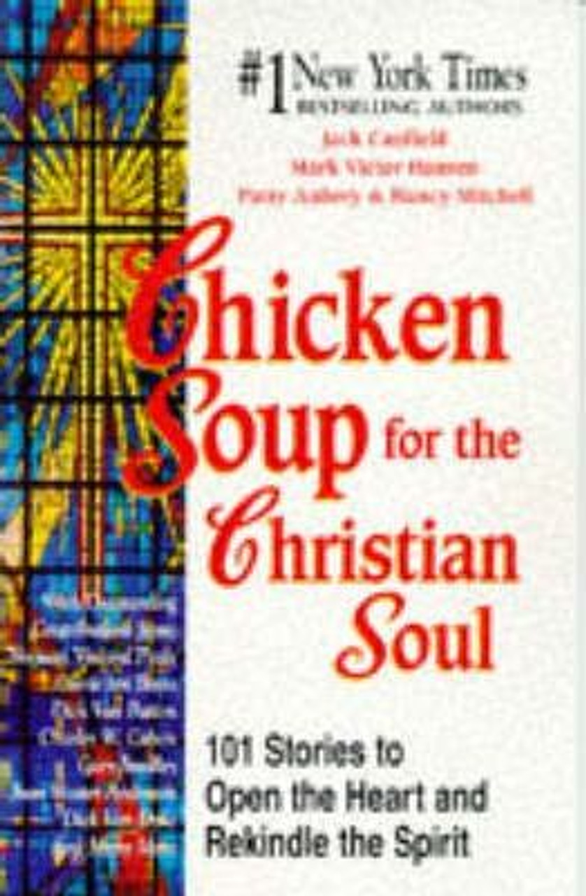 Canfield, Jack / Chicken Soup for the Christian Soul : 101 Stories to Open the Heart and Rekindle the Spirit (Medium Paperback)