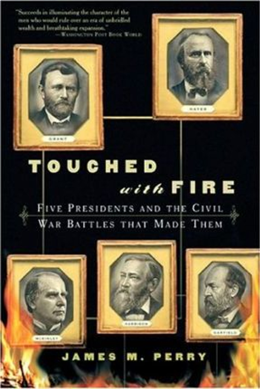 Perry, James M. / Touched with Fire : Five Presidents and the Civil War Battles That Made Them (Medium Paperback)