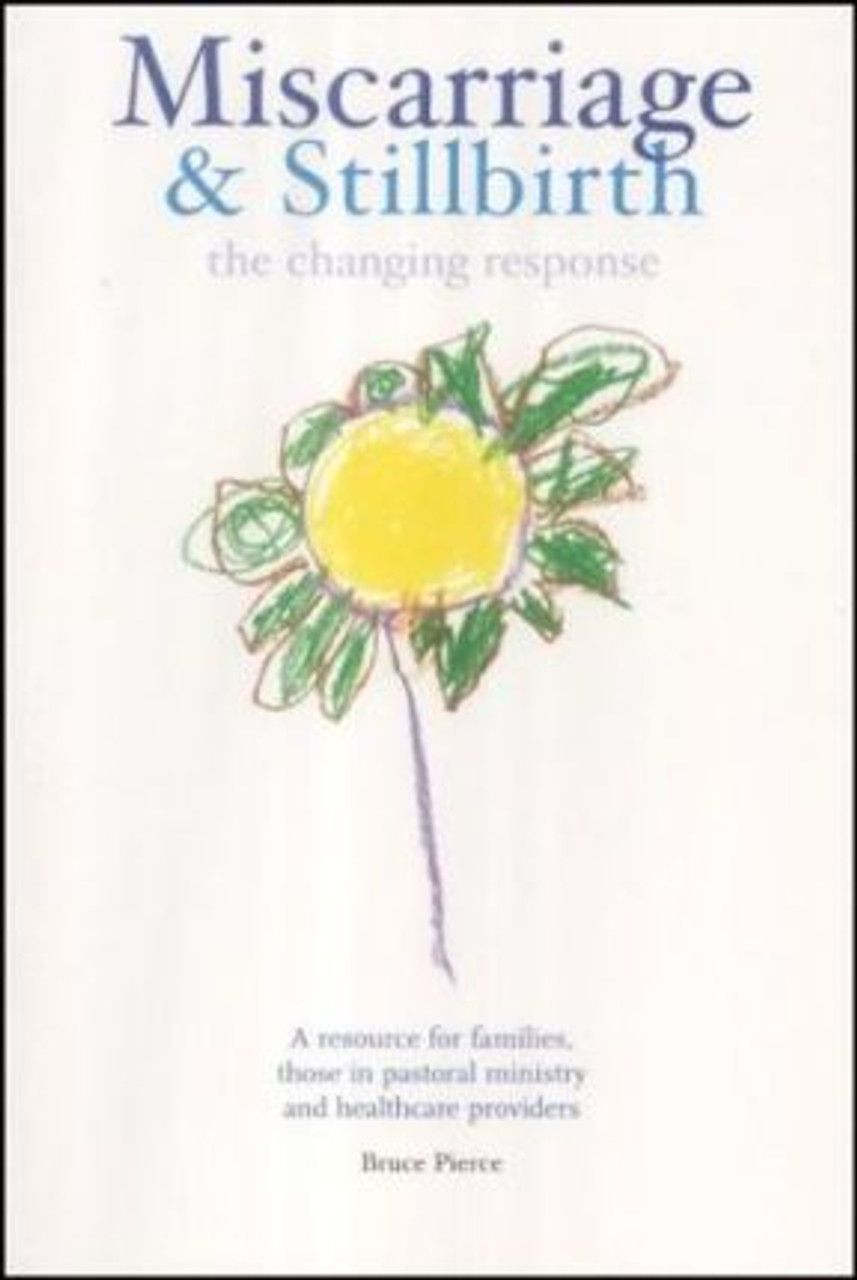 Pierce, Bruce / Miscarriage and Stillbirth : The Changing Response - A Resource for Families, Those in Pastoral Ministry and Healthcare Providers (Medium Paperback)