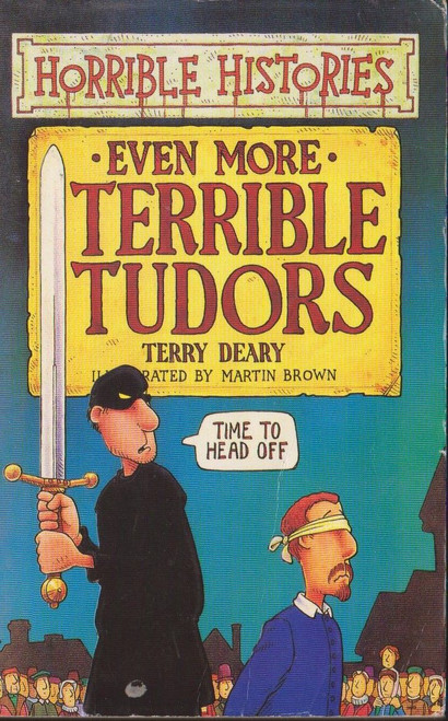 Deary, Terry / Horrible Histories: Even More Terrible Tudors