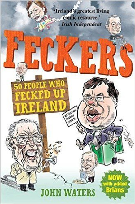 Waters, John / Feckers: 50 People Who Fecked Up Ireland