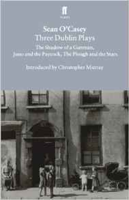 O'Casey, Sean / Three Dublin Plays: Shadow of a Gunman / Juno and the Paycock / Plough and the Stars