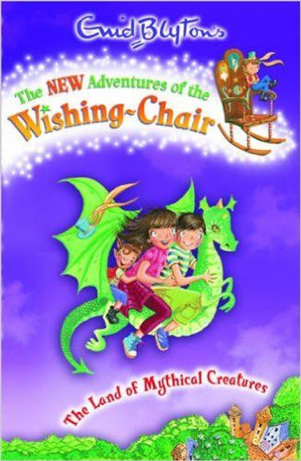 Blyton, Enid / The New Adventures of the Wishing-Chair: The Land of Mythical Creatures