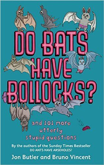 Butler, Jon / Do Bats Have Bollocks? and 101 more utterly stupid questions