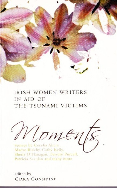 Considine, Ciara (ed.) / Moments: Irish Women Writers in Aid of the Tsunami Victims