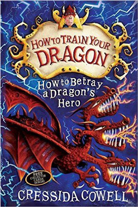 Cowell, Cressida / How To Train Your Dragon: How to Betray a Dragon's Hero