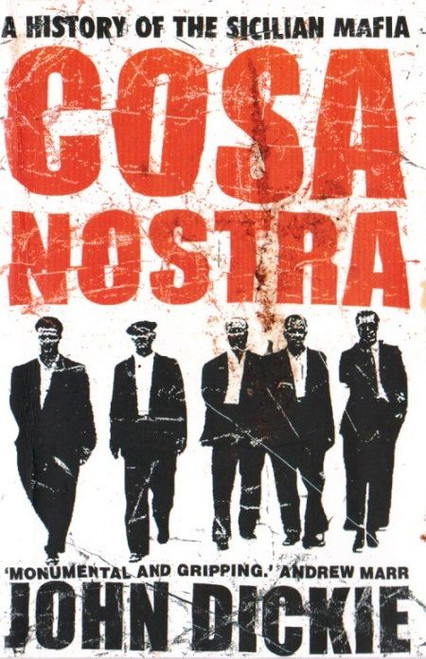Dickie, John / Cosa Nostra: A History of the Sicilian Mafia