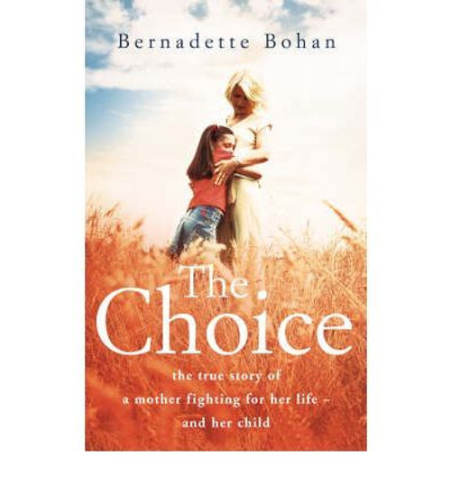Bohan, Bernadette / The Choice: The True Story of a Mother Fighting for Her Life - And Her Child (Large Paperback)
