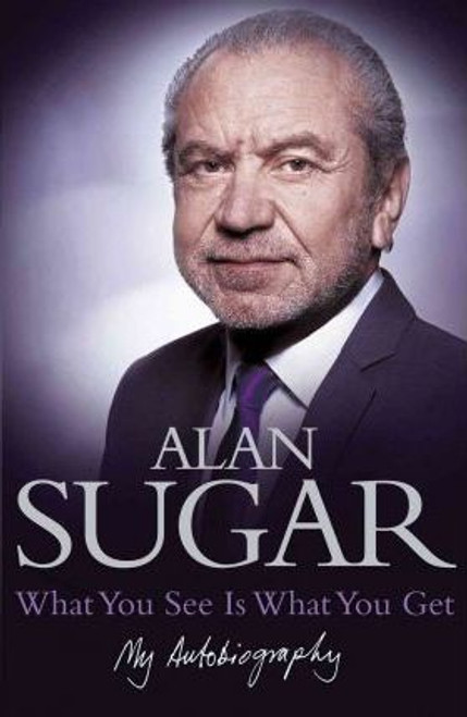 Sugar, Alan / What You See Is What You Get: My Autobiography (Large Hardback)
