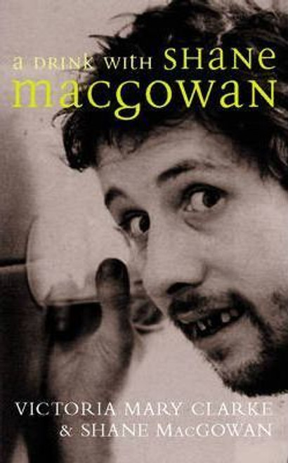 Clarke, Victoria Mary / A Drink with Shane MacGowan