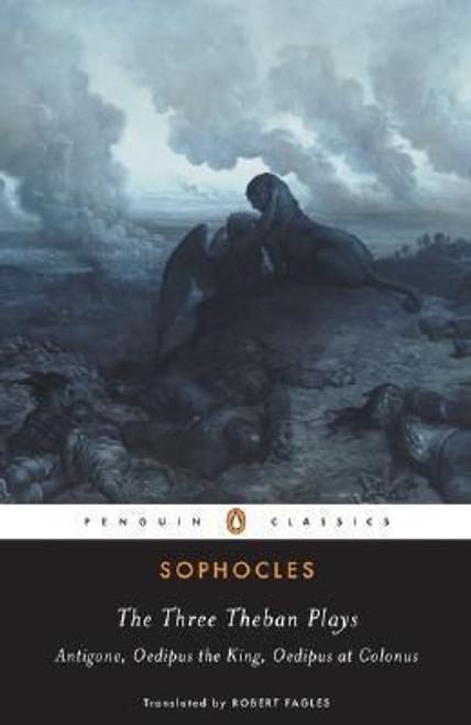 Sophocles, The Three Theban Plays: Antigone / Oedipus the King / Oedipus at Colonus