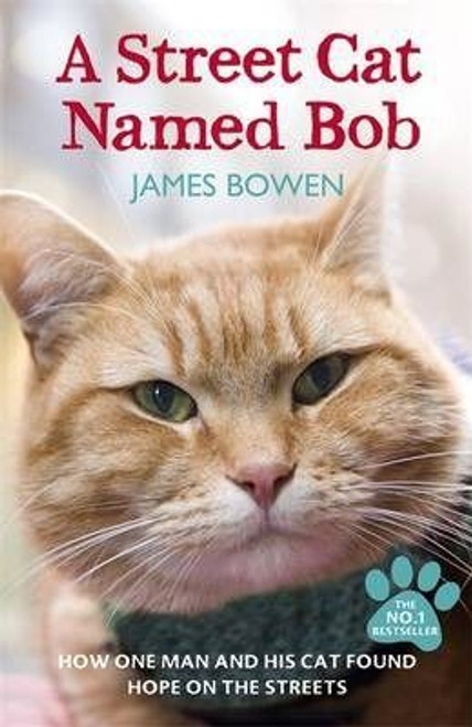 Bowen, James / A Street Cat Named Bob: How One Man and His Cat Found Hope on the Streets