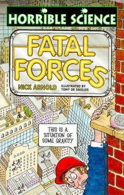 Arnold, Nick / Horrible Science: Fatal Forces