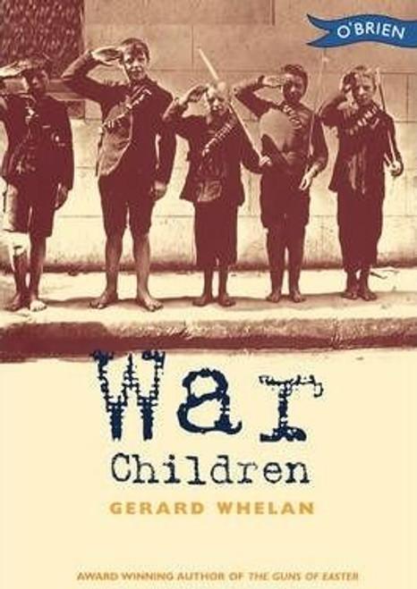 Whelan, Gerard / War Children: Stories from Ireland's War of Independence