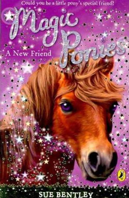 Bentley, Sue / Magic Ponies: A New Friend
