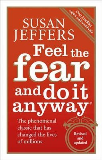 Jeffers, Susan / Feel the Fear and Do it Anyway: The Phenomenal Classic That Has Changed the Lives of Millions