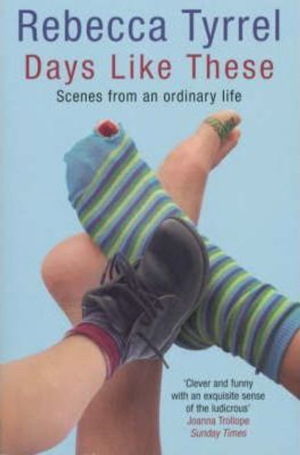 Tyrrel, Rebecca / Days Like These: Scenes from an Ordinary Life