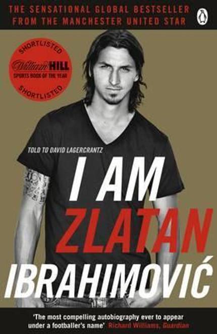 Ibrahimovic, Zlatan / I am Zlatan Ibrahimovic