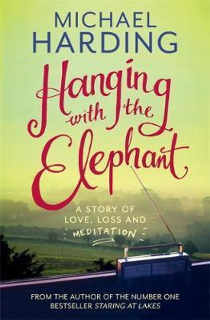Harding, MIchael / Hanging with the Elephant: A Story of Love, Loss and Meditation (Large Paperback)