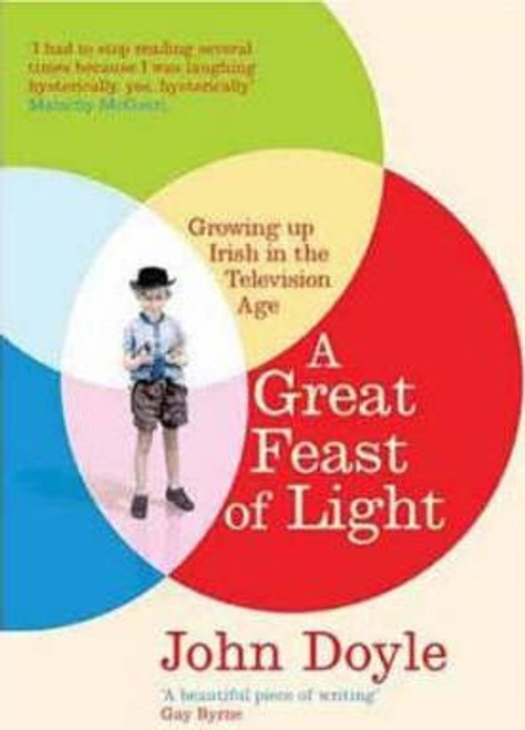 Doyle, John / A Great Feast of Light: Growing Up Irish in the Television Age