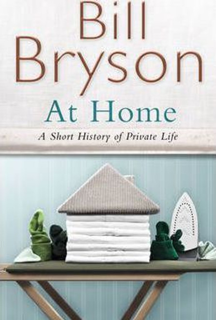 Bryson, Bill / At Home: A Short History of Private Life (Large Hardback)