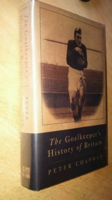 Chapman, Peter  SIGNED Goalkeeper's History of Britain HB UK First Edition 1999