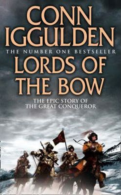 Iggulden, Conn / Lords of the Bow ( Conqueror Series 2) Genghis Khan