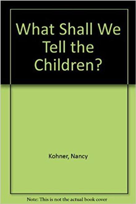 Kohner, Nancy / What Shall We Tell the Children?
